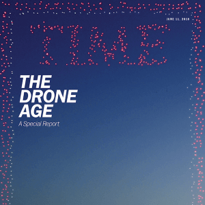 TIME MAGAZINE COVER – THE DRONE AGE